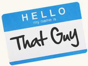 A badge that reads: Hello, my name is 'That guy'